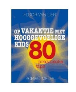 op vakantie met hooggevoelige kids 80 praktische tips